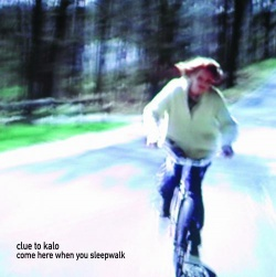 Clue To Kalo - Come Here When You Sleepwalk (BAY 30CD)