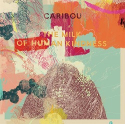 Caribou - The Milk Of Human Kindness (BAY 42CD)