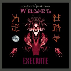 Various Artists - Speedranch^Jansky Noise Present: Welcome To Execrate (BAY 4CD)