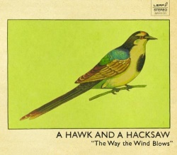 A Hawk And A Hacksaw: The Way The Wind Blows (BAY 51CD)
