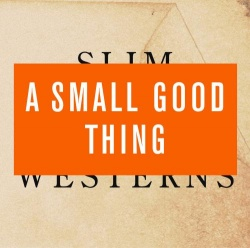 A Small Good Thing - Slim Westerns Vol II (BAY 8CD)