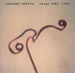 Susumu Yokota - Image 1983 - 1998 (BAY 9CD)
