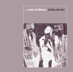 The Sons Of Silence - Bobby Dazzler (DOCK 17)